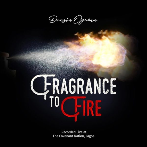 AUDIO: Dunsin Oyekan – Fragrance To Fire [Lyrics + Mp3 Download]