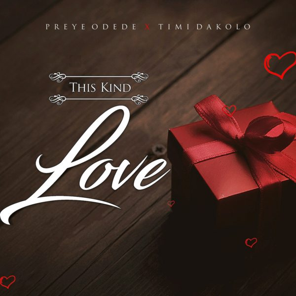 AUDIO: This Kind Love – Preye Odede Ft. Timi Dakolo [Lyrics + Mp3 Download]